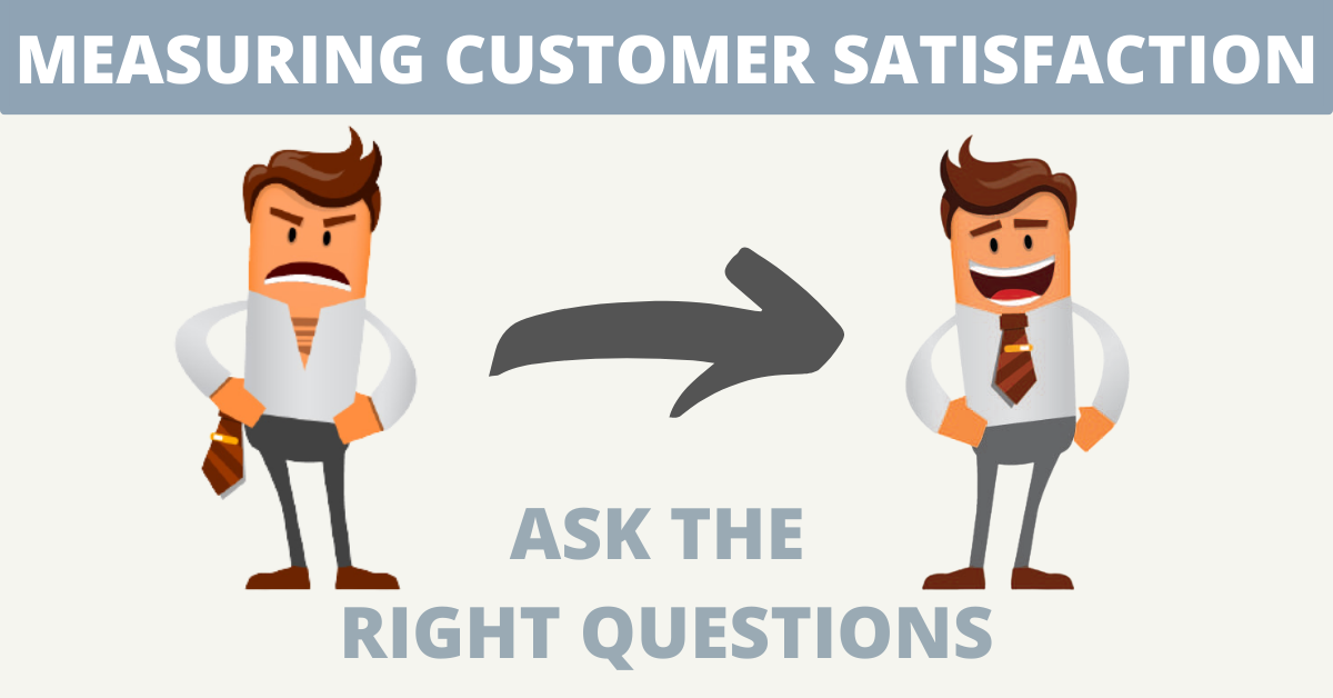 Measuring customer satisfaction? Ask the right questions!